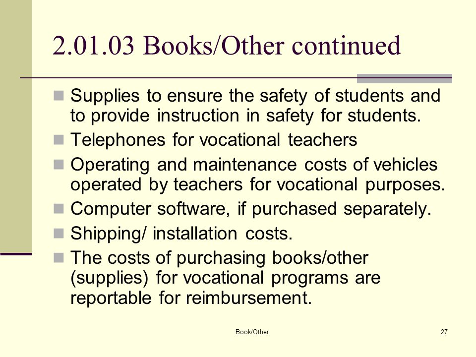 Book/Other27 2.01.03 Books/Other continued Supplies to ensure the safety of students and to provide instruction in safety for students.