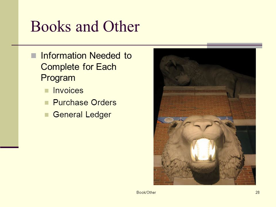Book/Other28 Books and Other Information Needed to Complete for Each Program Invoices Purchase Orders General Ledger