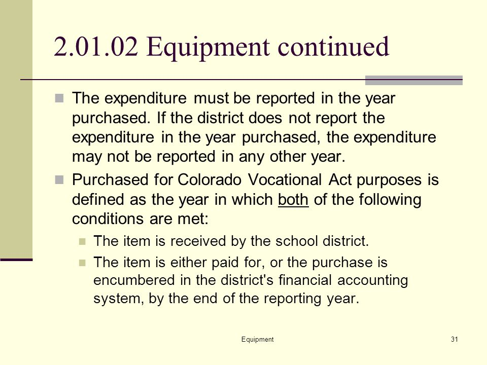Equipment31 2.01.02 Equipment continued The expenditure must be reported in the year purchased.