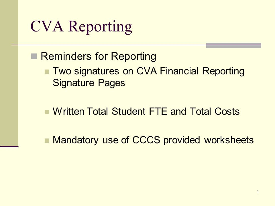 4 CVA Reporting Reminders for Reporting Two signatures on CVA Financial Reporting Signature Pages Written Total Student FTE and Total Costs Mandatory use of CCCS provided worksheets