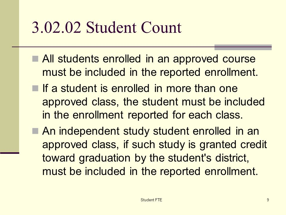 Student FTE9 3.02.02 Student Count All students enrolled in an approved course must be included in the reported enrollment.