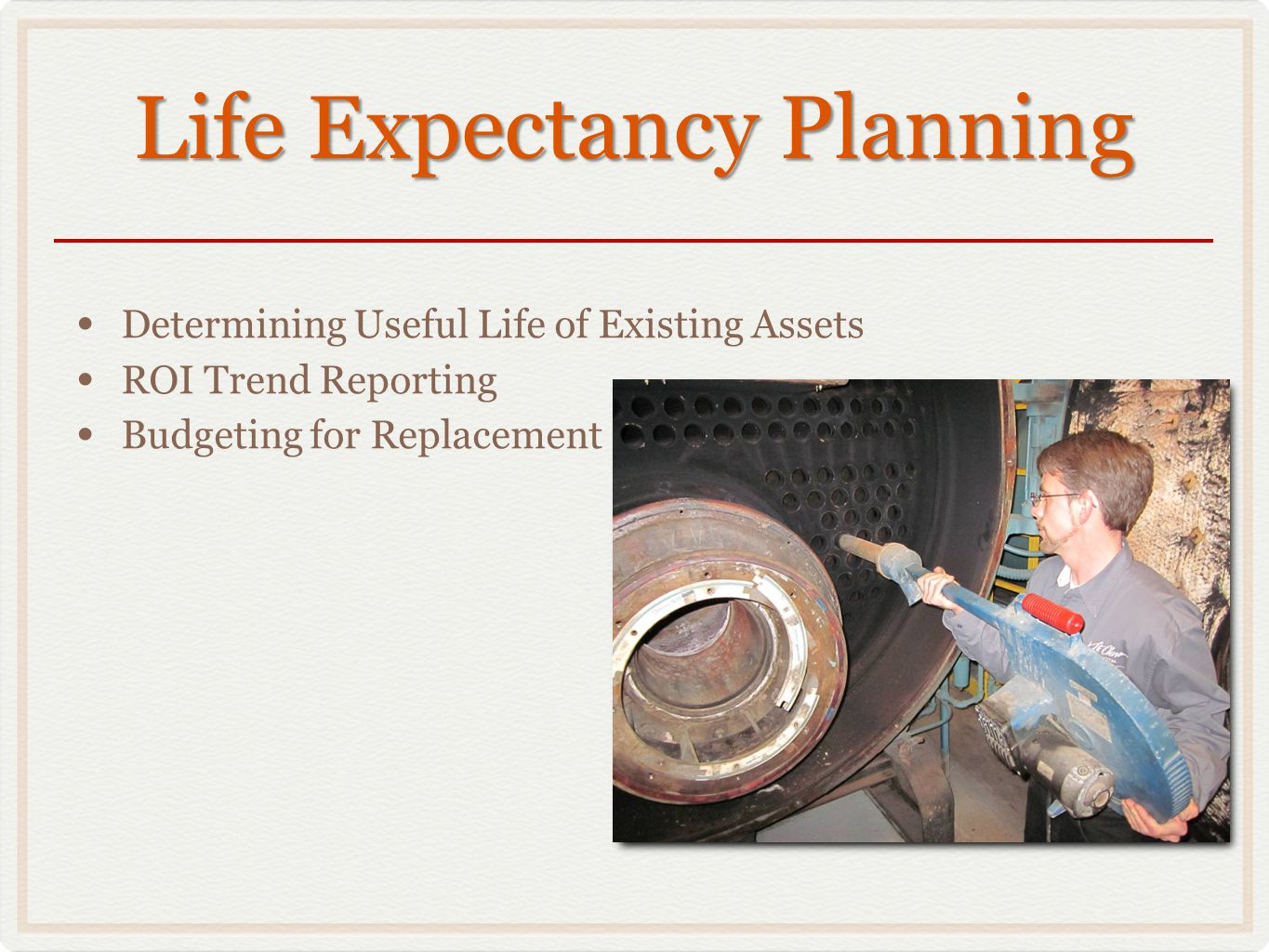 Life Expectancy Planning Determining Useful Life of Existing Assets ROI Trend Reporting Budgeting for Replacement