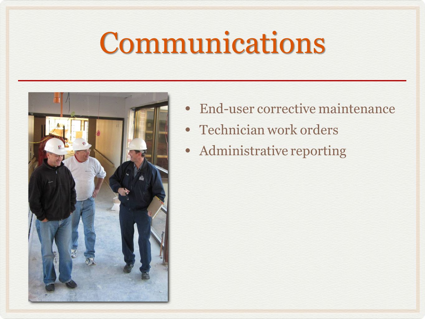 Communications End-user corrective maintenance Technician work orders Administrative reporting