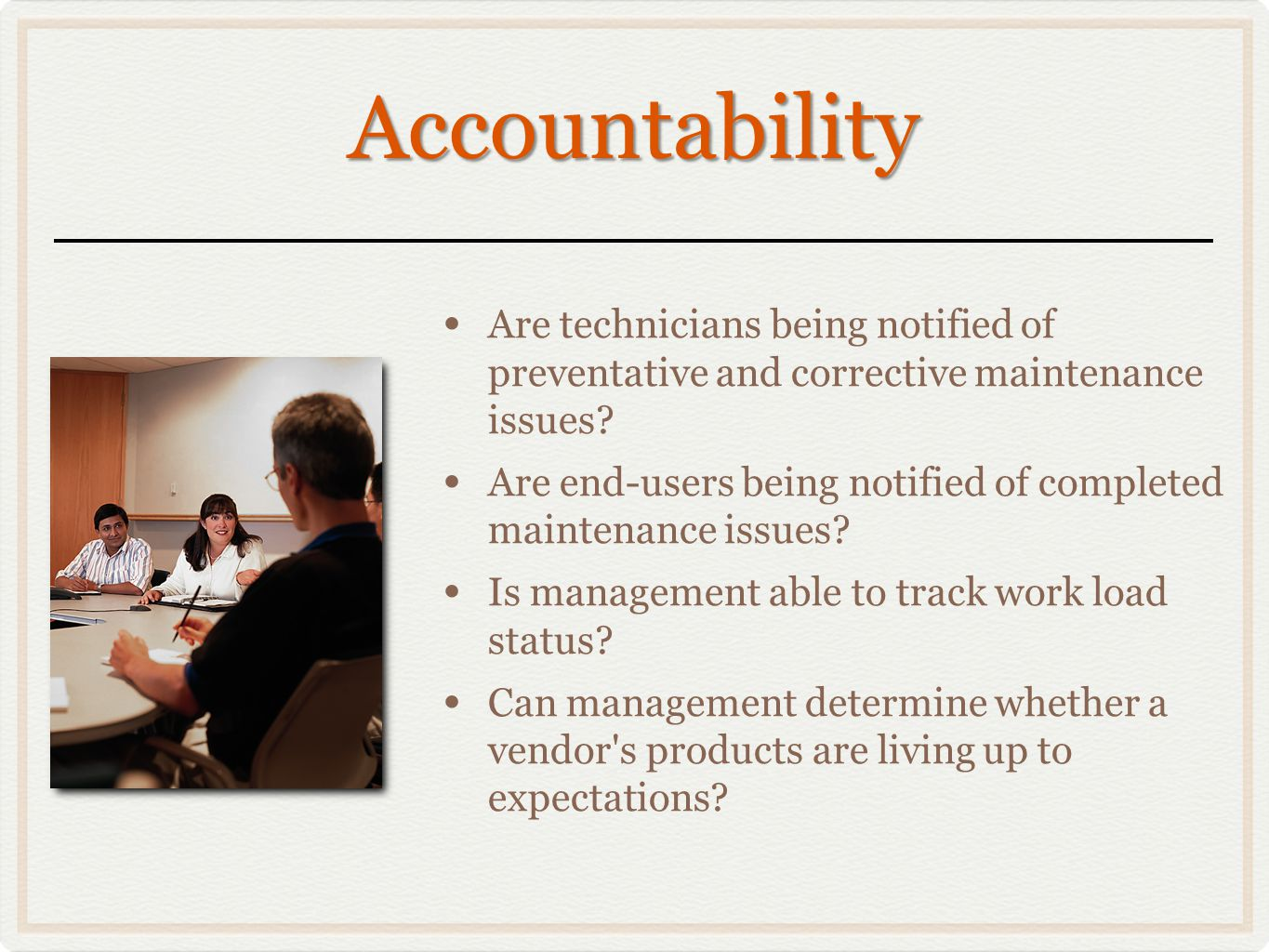 Accountability Are technicians being notified of preventative and corrective maintenance issues.