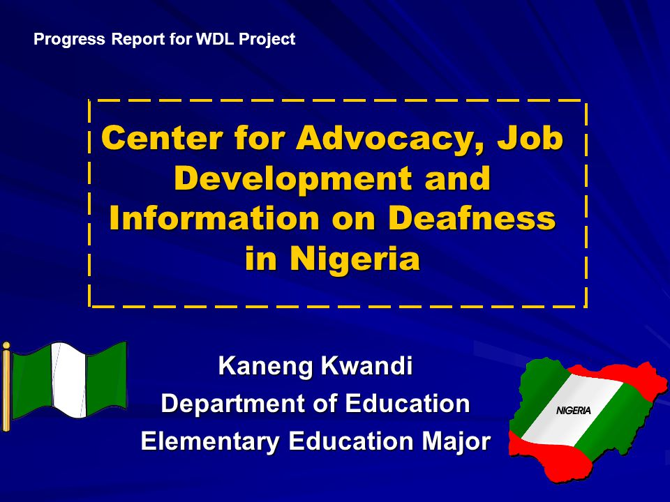 Center for Advocacy, Job Development and Information on Deafness in Nigeria Kaneng Kwandi Department of Education Elementary Education Major Progress
