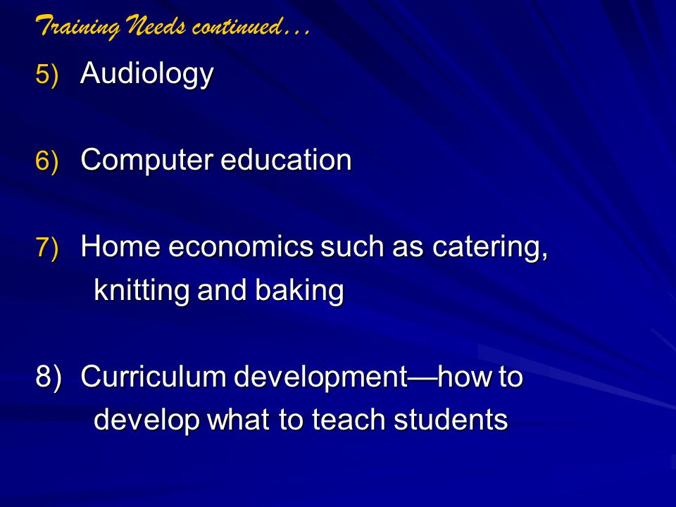 5) Audiology 6) Computer education 7) Home economics such as catering, knitting and baking knitting and baking 8) Curriculum developmenthow to develop