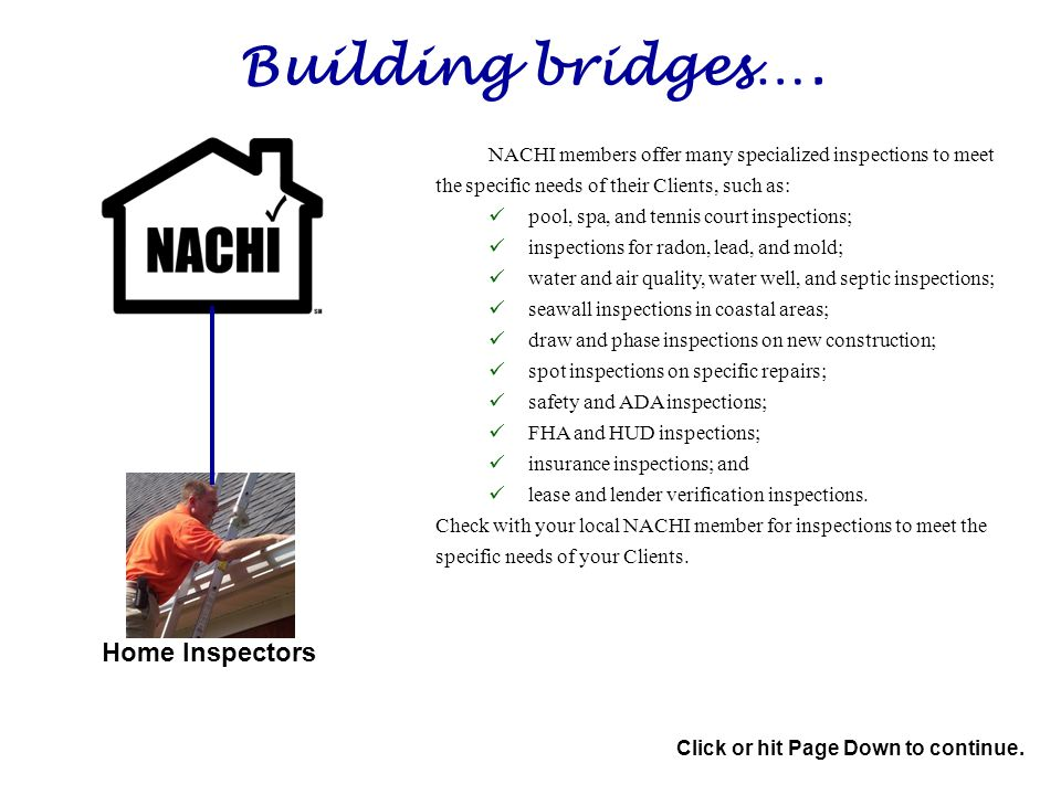 Building bridges…. Home Inspectors Click or hit Page Down to continue.