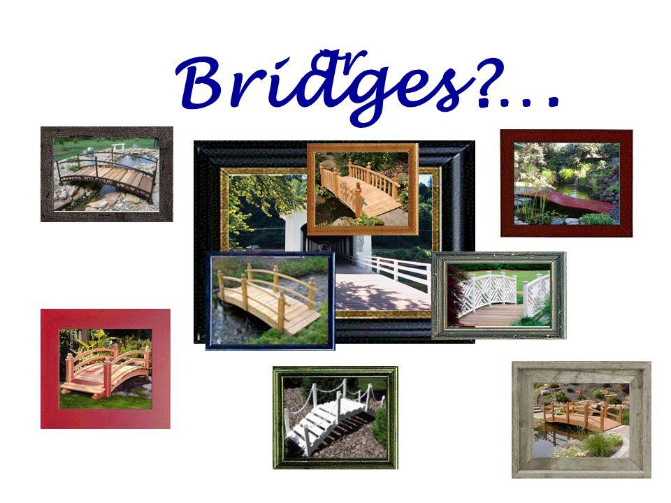 Bridges …. or