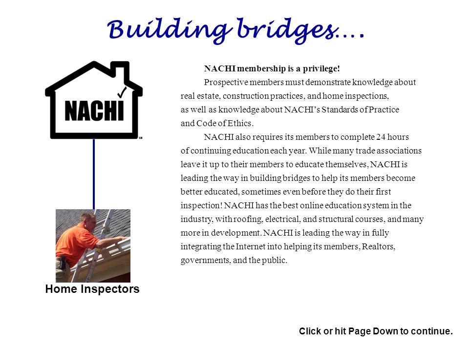 Building bridges…. Home Inspectors NACHI membership is a privilege.