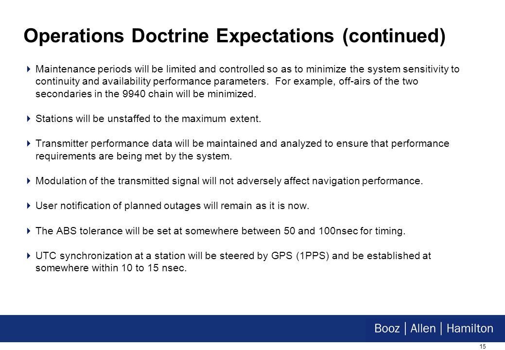 15 Operations Doctrine Expectations (continued) Maintenance periods will be limited and controlled so as to minimize the system sensitivity to continuity and availability performance parameters.