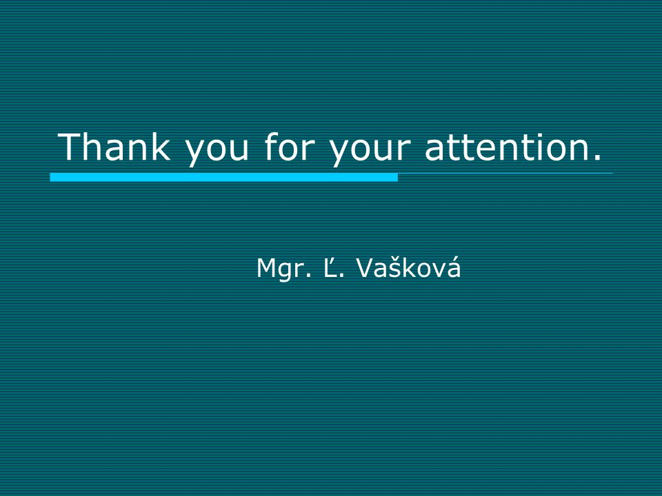 Thank you for your attention. Mgr. Ľ. Vašková