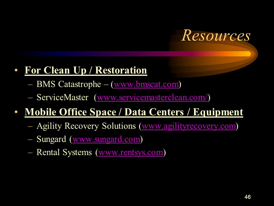 46 Resources For Clean Up / Restoration –BMS Catastrophe – (www.bmscat.com)www.bmscat.com –ServiceMaster (www.servicemasterclean.com/)www.servicemaste