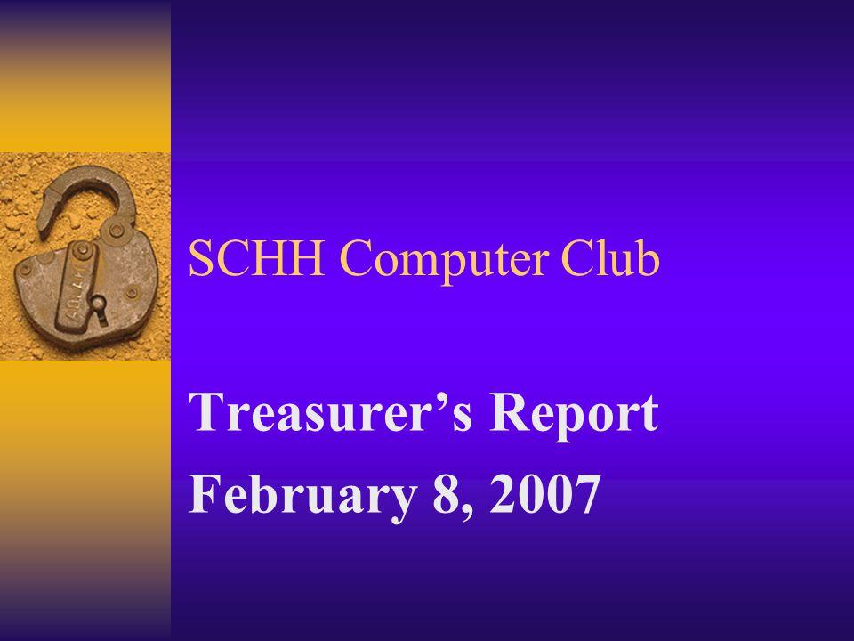 SCHH Computer Club Treasurers Report February 8, 2007
