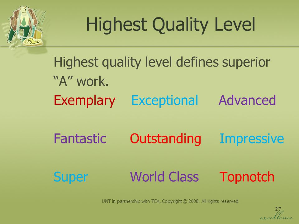 27 Highest Quality Level Highest quality level defines superior A work. Exemplary Exceptional Advanced Fantastic Outstanding Impressive Super World Cl