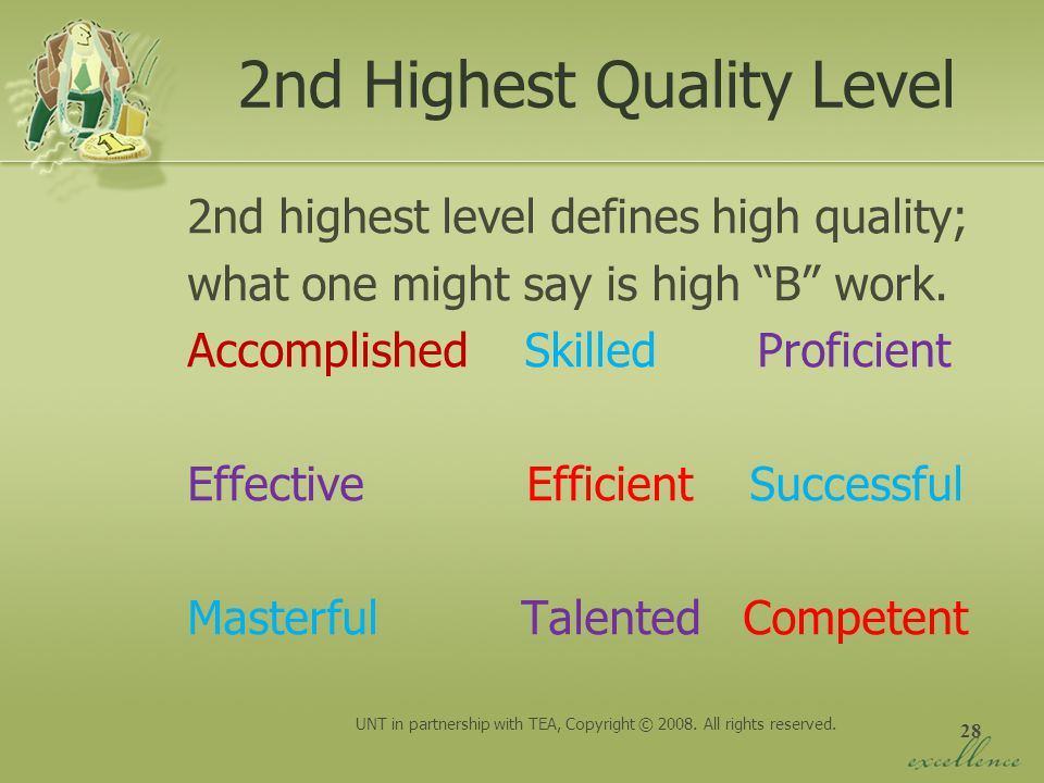 28 2nd Highest Quality Level 2nd highest level defines high quality; what one might say is high B work. Accomplished Skilled Proficient Effective Effi
