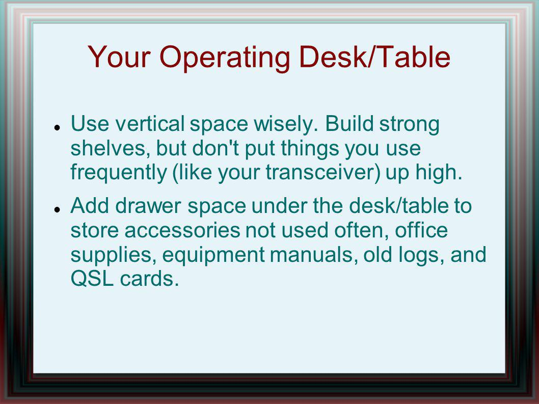 Your Operating Desk/Table Use vertical space wisely.