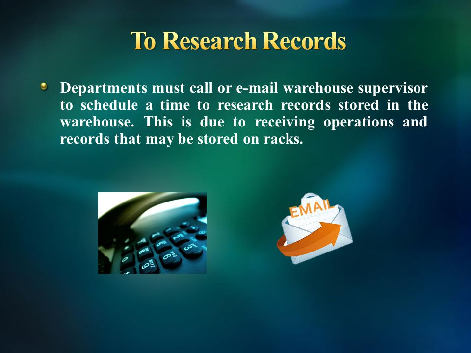 Departments must call or e-mail warehouse supervisor to schedule a time to research records stored in the warehouse.