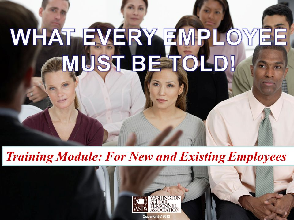 Training Module: For New and Existing Employees Copyright © 2012