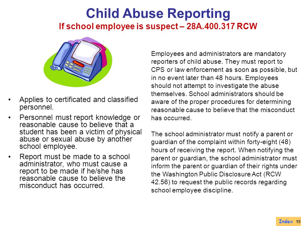 Employees and administrators are mandatory reporters of child abuse. They must report to CPS or law enforcement as soon as possible, but in no event l