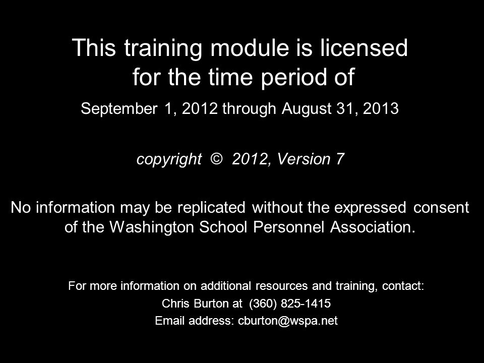 This training module is licensed for the time period of September 1, 2012 through August 31, 2013 copyright © 2012, Version 7 No information may be re