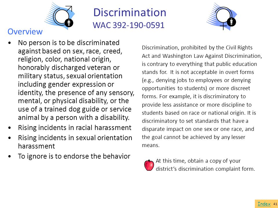 Overview No person is to be discriminated against based on sex, race, creed, religion, color, national origin, honorably discharged veteran or militar