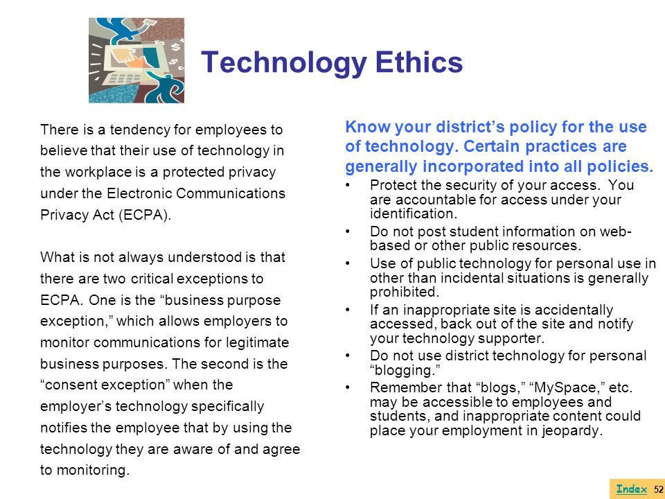 Technology Ethics There is a tendency for employees to believe that their use of technology in the workplace is a protected privacy under the Electron
