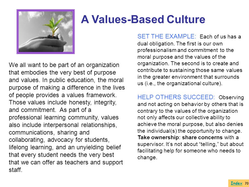 We all want to be part of an organization that embodies the very best of purpose and values. In public education, the moral purpose of making a differ