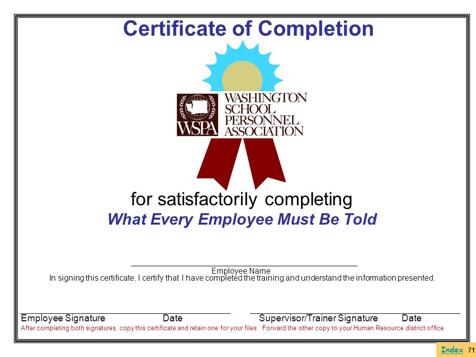 Certificate of Completion for satisfactorily completing What Every Employee Must Be Told In signing this certificate, I certify that I have completed