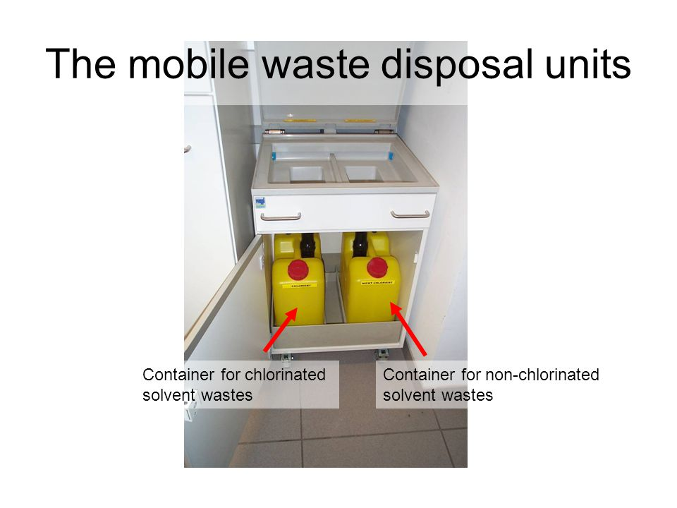 The mobile waste disposal units Container for non-chlorinated solvent wastes Container for chlorinated solvent wastes