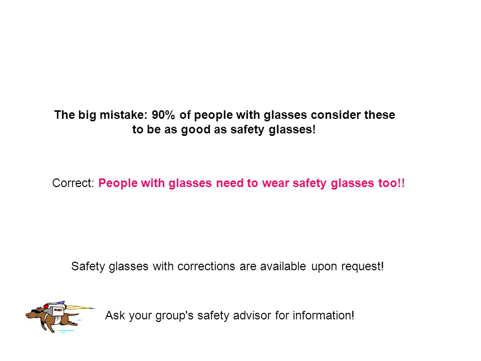 The big mistake: 90% of people with glasses consider these to be as good as safety glasses.