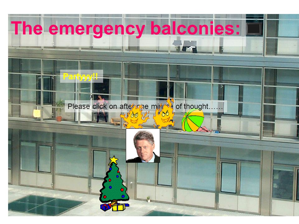 The emergency balconies: Partyyy!! Please click on after one minute of thought……