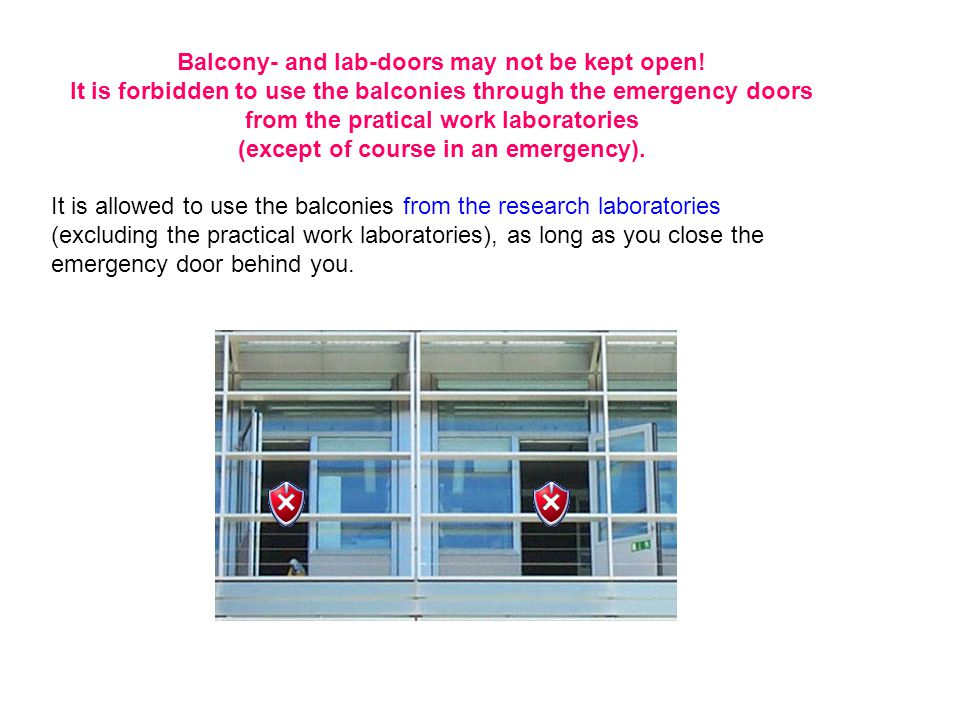 Balcony- and lab-doors may not be kept open.
