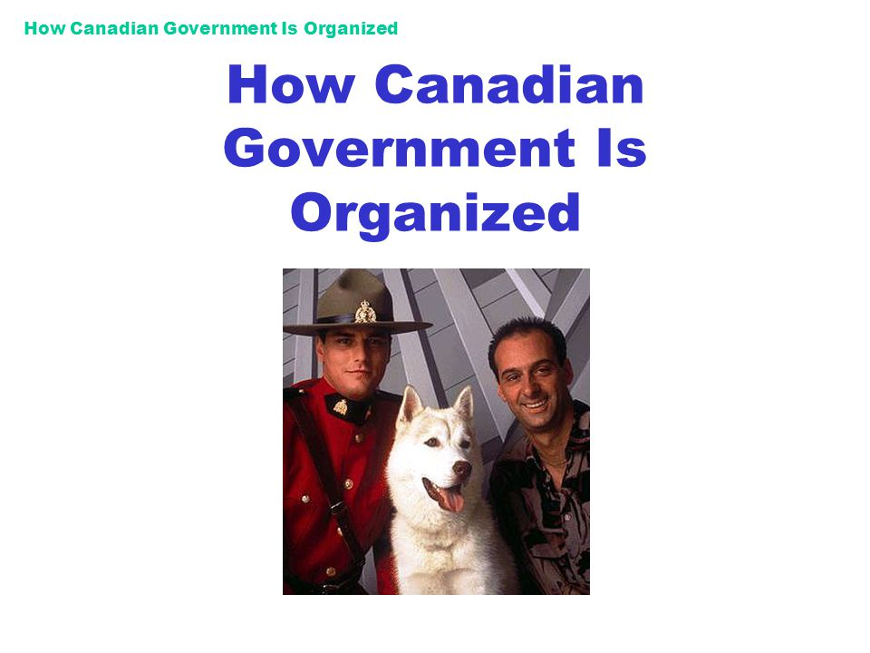 The Basics Weve Already Covered: Canada is an indirect democracy representative government Citizens freely choose representatives to govern them