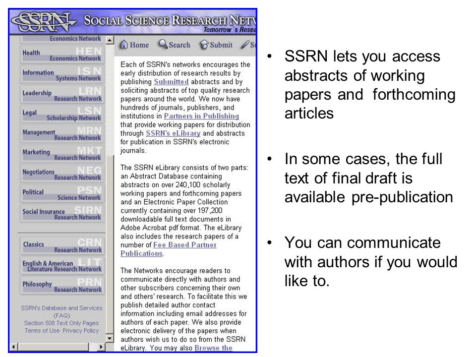 SSRN lets you access abstracts of working papers and forthcoming articles In some cases, the full text of final draft is available pre-publication You can communicate with authors if you would like to.