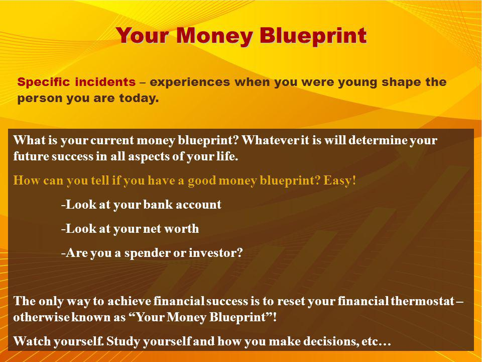 Your Money Blueprint Specific incidents – experiences when you were young shape the person you are today.