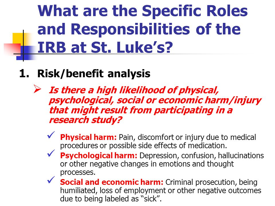 What are the Specific Roles and Responsibilities of the IRB at St. Lukes? 1. Risk/benefit analysis Is there a high likelihood of physical, psychologic