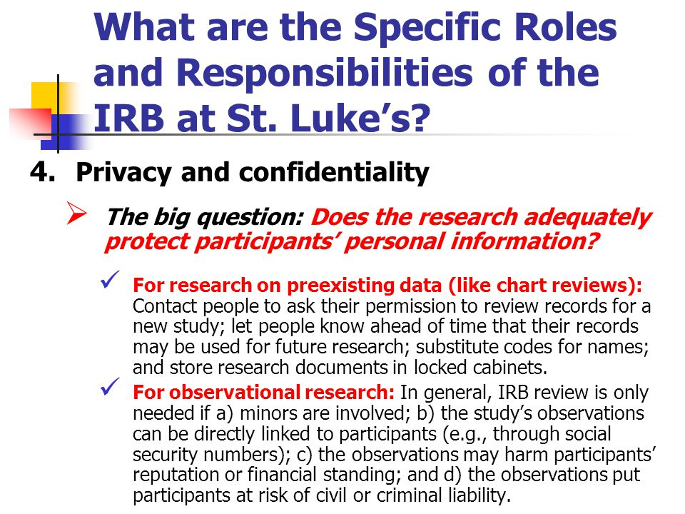 What are the Specific Roles and Responsibilities of the IRB at St. Lukes? 4. Privacy and confidentiality The big question: Does the research adequatel