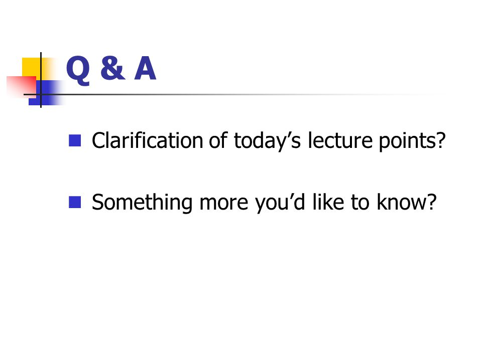 Q & A Clarification of todays lecture points? Something more youd like to know?