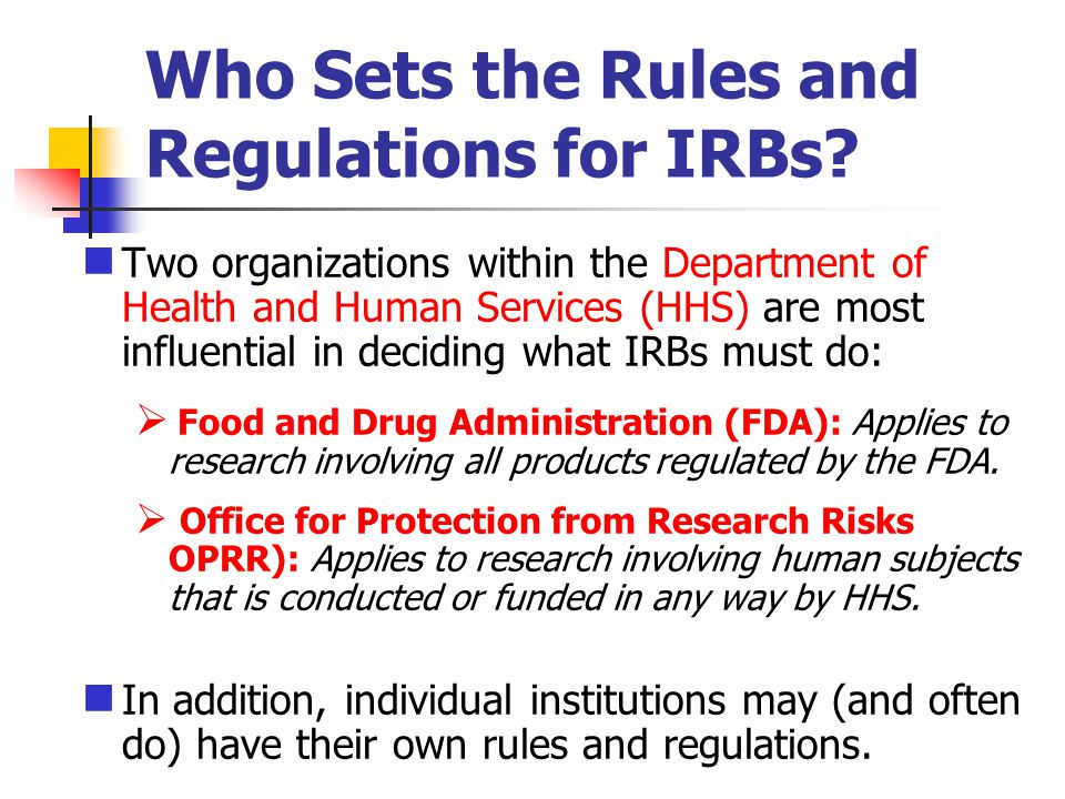 Who Sets the Rules and Regulations for IRBs? Two organizations within the Department of Health and Human Services (HHS) are most influential in decidi