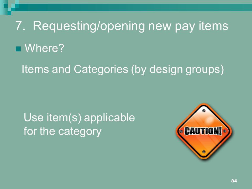84 7.Requesting/opening new pay items Where.