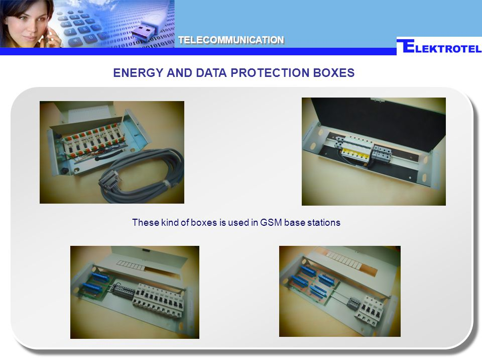 TELECOMMUNICATION These kind of boxes is used in GSM base stations ENERGY AND DATA PROTECTION BOXES