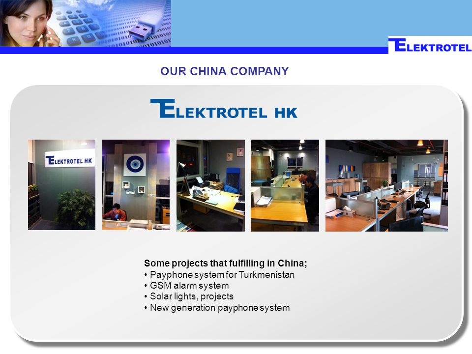 OUR CHINA COMPANY Some projects that fulfilling in China; Payphone system for Turkmenistan GSM alarm system Solar lights, projects New generation payp