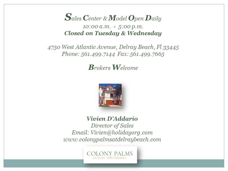 S ales C enter & M odel O pen D aily 10:00 a.m. - 5:00 p.m. Closed on Tuesday & Wednesday 4750 West Atlantic Avenue, Delray Beach, Fl 33445 Phone: 561