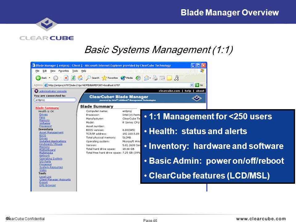 46 ClearCube Confidential Page 46 Blade Manager Overview Basic Systems Management (1:1) 1:1 Management for <250 users Health: status and alerts Invent