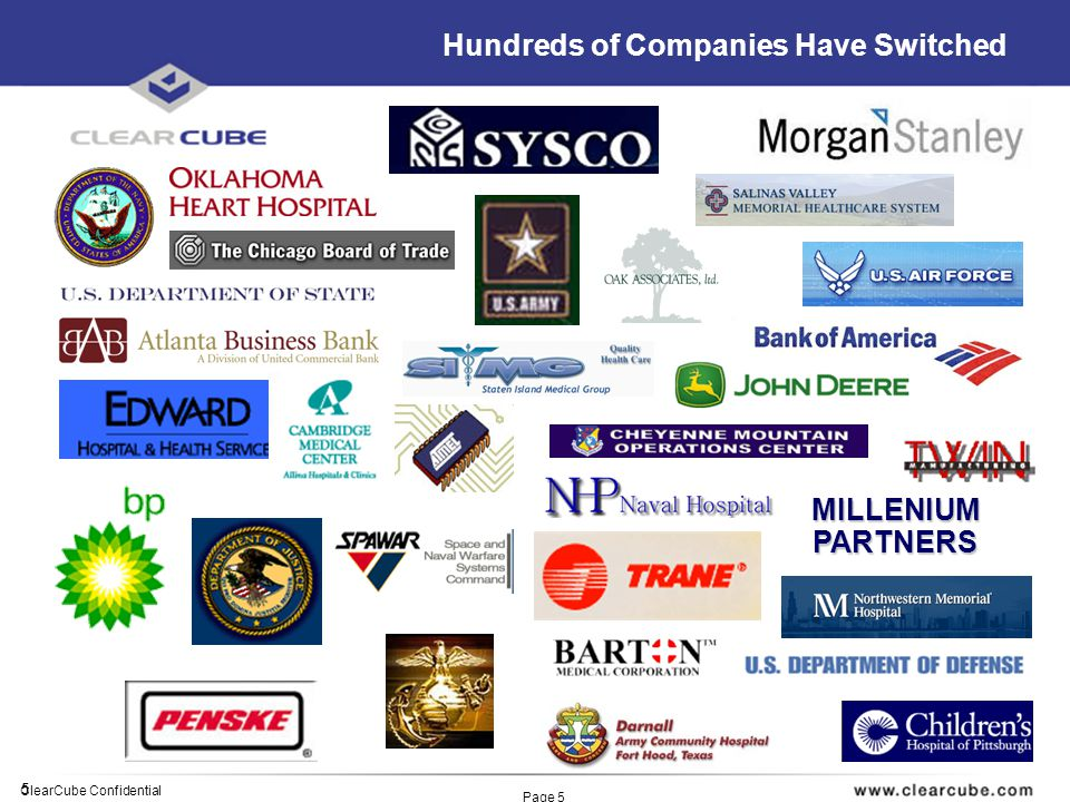 5 ClearCube Confidential Page 5 MILLENIUMPARTNERS Hundreds of Companies Have Switched