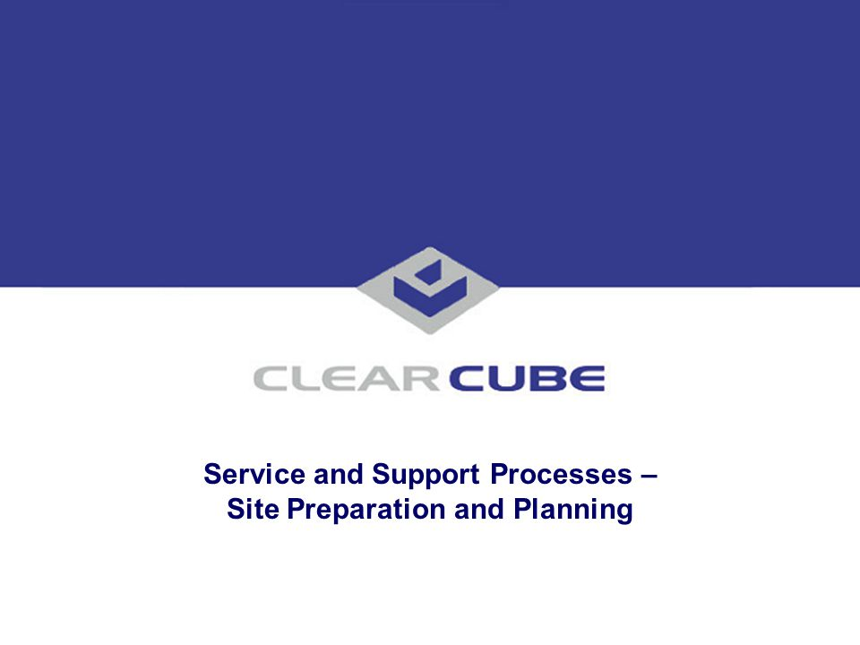 Service and Support Processes – Site Preparation and Planning