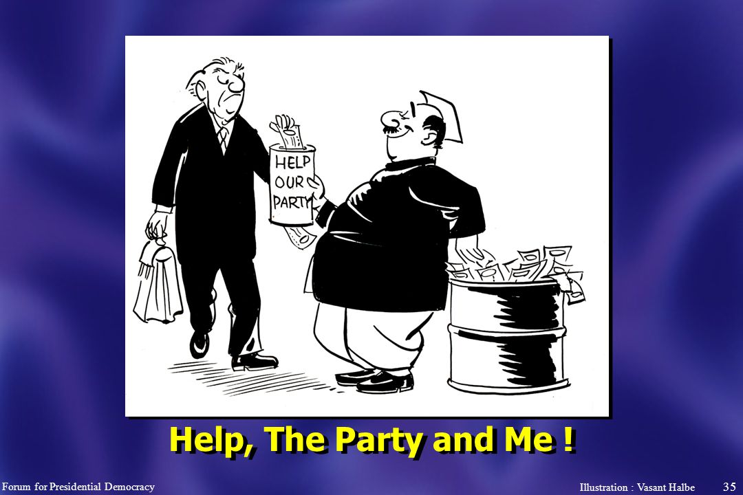 35 Help, The Party and Me ! Forum for Presidential Democracy Illustration : Vasant Halbe