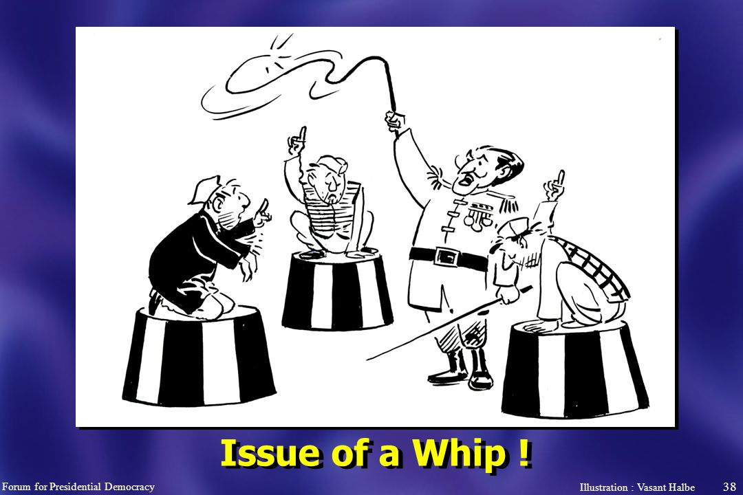 38 Issue of a Whip ! Forum for Presidential Democracy Illustration : Vasant Halbe