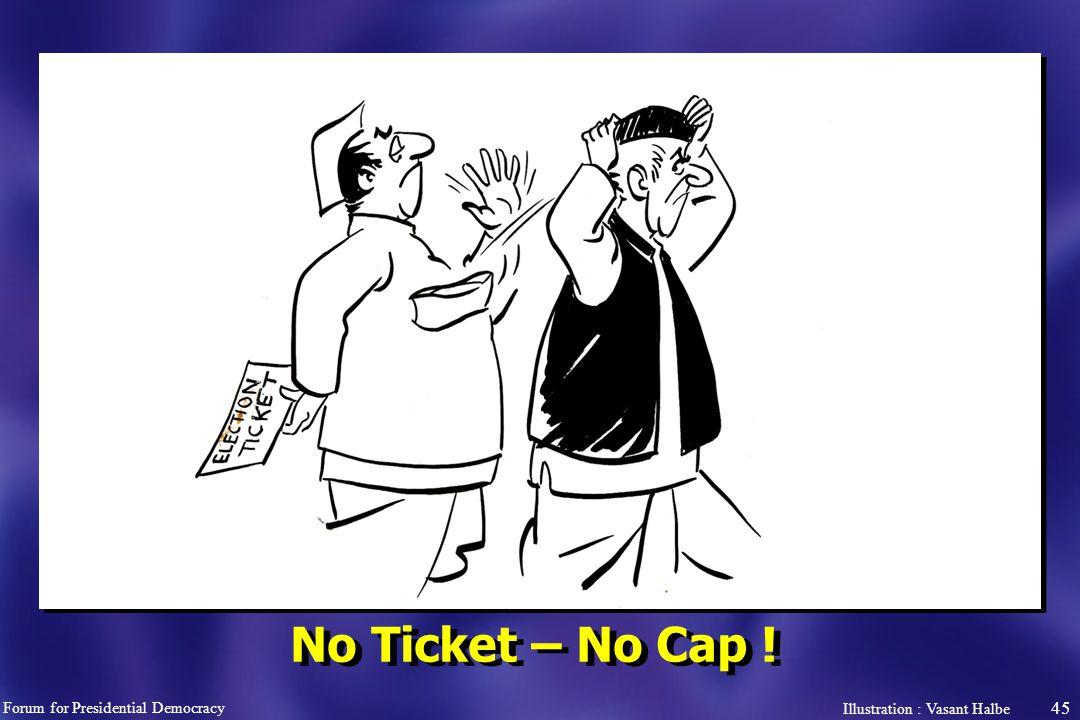 45 No Ticket – No Cap ! Forum for Presidential Democracy Illustration : Vasant Halbe