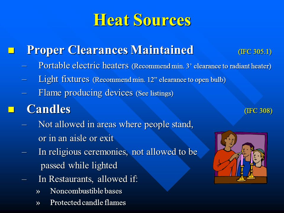 Proper Clearances Maintained (IFC 305.1) Proper Clearances Maintained (IFC 305.1) –Portable electric heaters (Recommend min. 3 clearance to radiant he